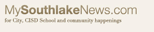 MySouthlakeNews.com for City, CISD School and community happenings